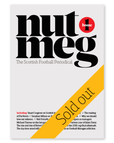 Nutmeg - The Scottish Football Periodical - Issue 1 - Print Edition